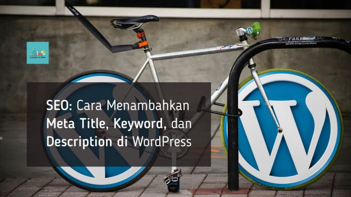 Photo of SEO: Cara Menambahkan Meta Title, Keyword, dan Description di WordPress